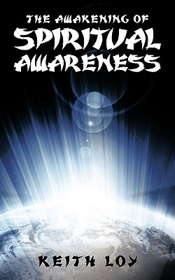 The Awakening Of Spiritual Awareness  by  Keith Loy