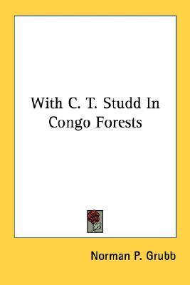 With C. T. Studd in Congo Forests  by  Norman P. Grubb