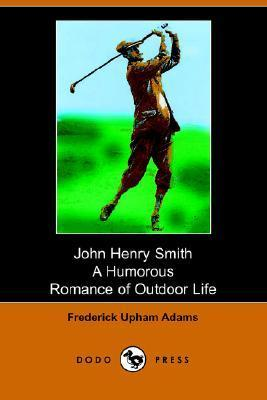 John Henry Smith: A Humorous Romance of Outdoor Life  by  Frederick Upham Adams