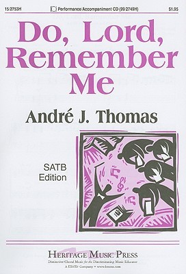 Do, Lord, Remember Me: SATB Edition  by  Andre J. Thomas