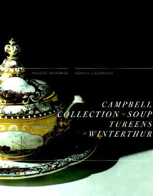 Campbell Collection of Soup Tureens at Winterthur Donald L. Fennimore