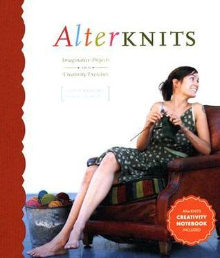 Alterknits: Imaginative Projects and Creativity Exercises  by  Leigh Radford