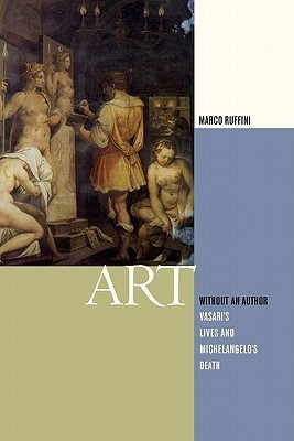 Art Without an Author: Vasaris Lives and Michelangelos Death  by  Marco Ruffini