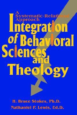 Integration of Behavioral Sciences and Theology: A Systematic-Integration Approach H. Bruce Stokes