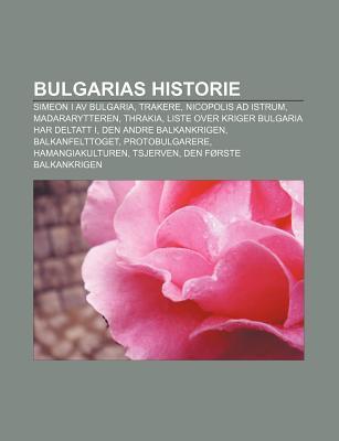 Bulgarias Historie: Simeon I AV Bulgaria, Trakere, Nicopolis Ad Istrum, Madararytteren, Thrakia, Liste Over Kriger Bulgaria Har Deltatt I  by  Source Wikipedia