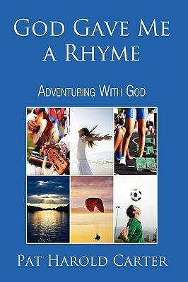 God Gave Me a Rhyme: Adventuring with God  by  Pat Harold Carter