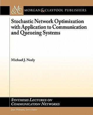 Stochastic Network Optimization with Application to Communication and Queueing Systems Michael Neely