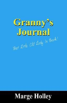 Grannys Journal: That Little Old Lady Is Back!  by  Marge Holley