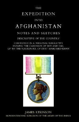 Expedition Into Afghanistan: A Personal Narrative During the Campaign of 1839 and 1840.  by  James Atkinson