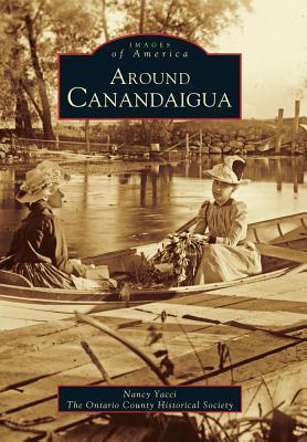 Around Canandaigua Ontario County Historical Society