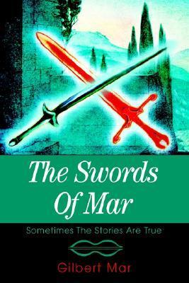 The Swords of Mar: Sometimes the Stories Are True  by  Gilbert Mar