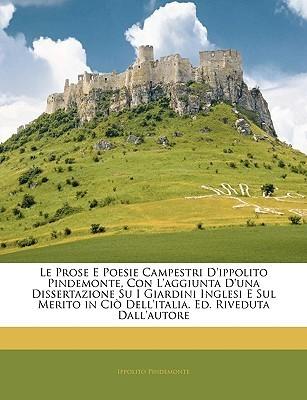 Le prose e poesie campestri dIppolito Pindemonte, con laggiunta duna dissertazione su i giardini inglesi e sul merito in ciò dellItalia. Ed. riveduta Ippolito Pindemonte