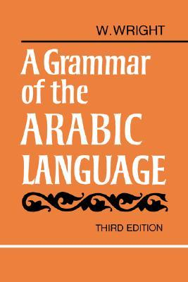 A Grammar of the Arabic Language Combined Volume Paperback William Wright