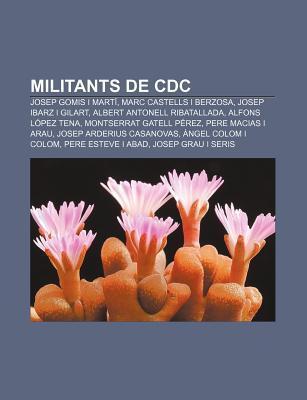 Militants de CDC: Josep Gomis I Mart , Marc Castells I Berzosa, Josep Ibarz I Gilart, Albert Antonell Ribatallada, Alfons L Pez Tena Source Wikipedia