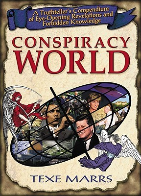 Conspiracy World: A Truthtellers Compendium of Eye-Opening Revelations and Forbidden Knowledge  by  Texe Marrs