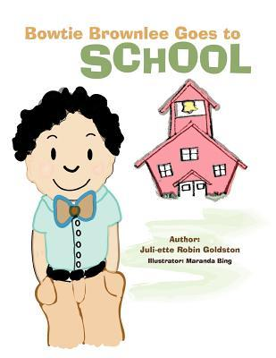 Bowtie Brownlee Goes to School Juli-Ette Robin Goldston