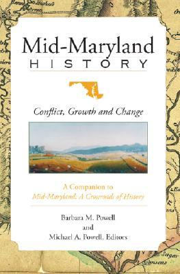 Mid-Maryland History: Conflict, Growth and Change Barbara M. Powell