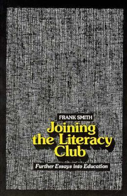 Joining the Literacy Club: Further Essays Into Education  by  Frank  Smith
