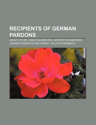 Recipients of German Pardons: Adolf Hitler, Odilo Globocnik, G Nter Schabowski, Johann Friedrich Reichardt, Felix Fechenbach  by  Source Wikipedia