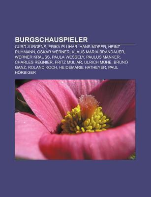 Burgschauspieler: Curd J Rgens, Erika Pluhar, Hans Moser, Heinz R Hmann, Oskar Werner, Klaus Maria Brandauer, Werner Krau , Paula Wessel Source Wikipedia