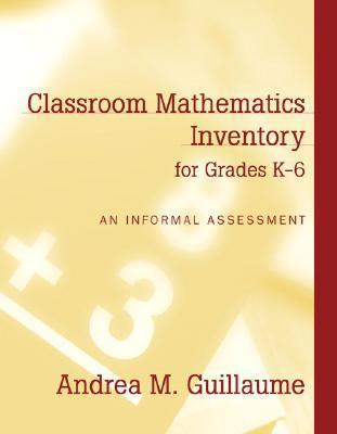 Classroom Mathematics Inventory For Grades K 6: An Informal Assessment, My Lab School Edition  by  Andrea M. Guillaume