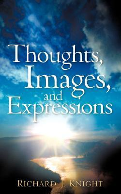 Thoughts, Images, and Expressions  by  Richard J Knight