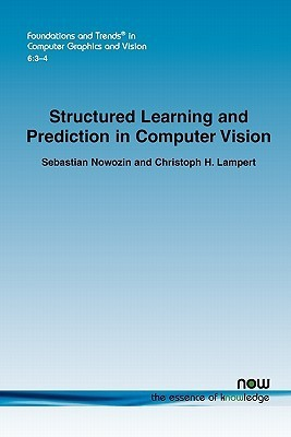 Structured Learning and Prediction in Computer Vision  by  Christoph H. Lampert