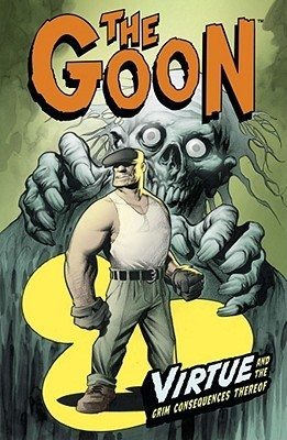 The Goon, Volume 4: Virtue and the Grim Consequences Thereof Eric Powell