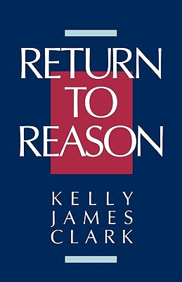 Reason, Metaphysics, and Mind: New Essays on the Philosophy of Alvin Plantinga  by  Kelly James Clark