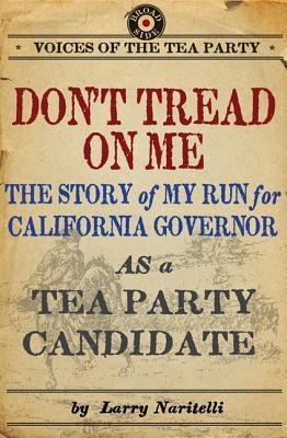 Dont Tread on Me: The Story of My Run for California Governor as a Tea Party Candidate  by  Larry Naritelli