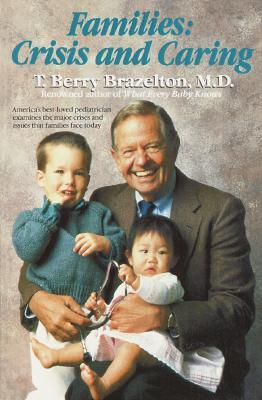 Families: Crisis and Caring  by  T. Berry Brazelton