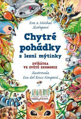 Chytré pohádky z lesní mýtinky: zvířátka ve světě ekonomie  by  Eva Skořepová