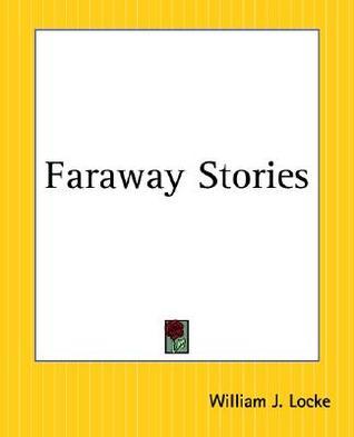 Faraway Stories  by  William J. Locke
