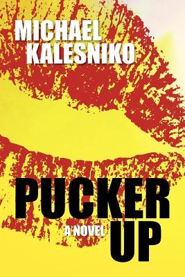 Pucker Up Michael Kalesniko