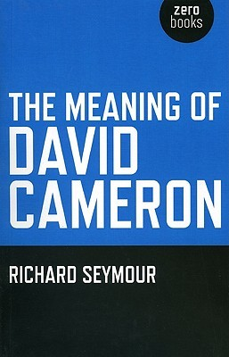 The Meaning Of David Cameron Richard Seymour