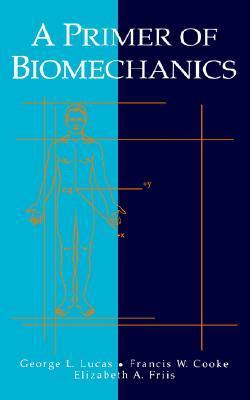 A Primer of Biomechanics  by  George L. Lucas