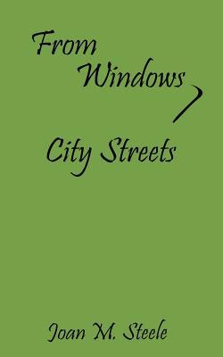 From Windows, City Streets  by  Joan M. Steele