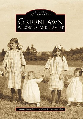 Greenlawn: A Long Island Hamlet  by  Louise Dougher