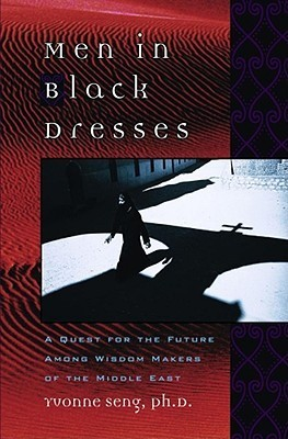 Men in Black Dresses: A Quest for the Future Among Wisdom-Makers of the Middle East Yvonne L. Seng