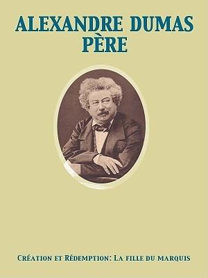 Creation Et Redemption Deuxieme Partie: La Fille Du Marquis Alexandre Dumas