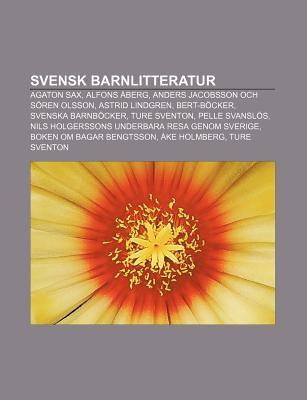Svensk Barnlitteratur: Agaton Sax, Alfons Berg, Anders Jacobsson Och S Ren Olsson, Astrid Lindgren, Bert-B Cker, Svenska Barnb Cker  by  Source Wikipedia
