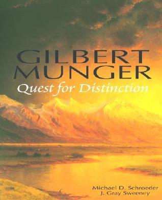 Gilbert Munger: Quest For Distinction  by  Michael D. Schroeder