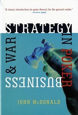 Strategy in Poker, Business & War  by  John  McDonald