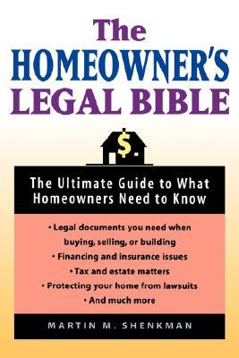The Homeowners Legal Bible: The Ultimate Guide to What Homeowners Need to Know Martin M. Shenkman