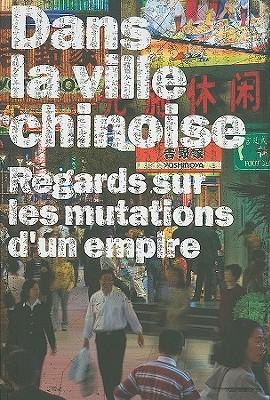 Dans la Ville Chinoise: Regards Sur les Mutations DUn Empire  by  Frédéric Edelmann