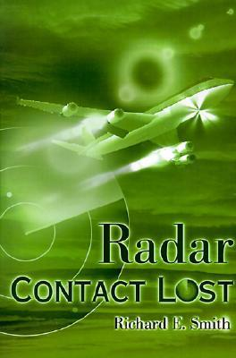 Radar Contact Lost  by  Richard E. Smith