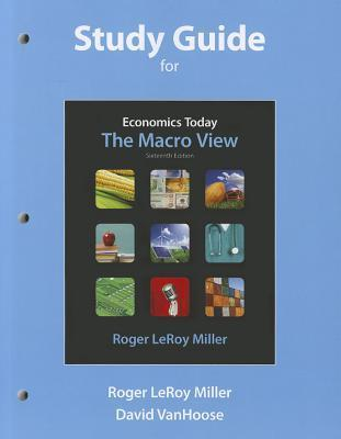 Study Guide for Economics Today: The Macro View  by  Roger LeRoy Miller