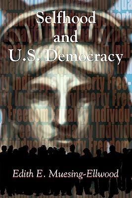 Selfhood and U.S. Democracy  by  Edith E. Muesing-Ellwood