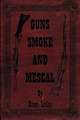 Guns Smoke and Mescal  by  Evan Leihy
