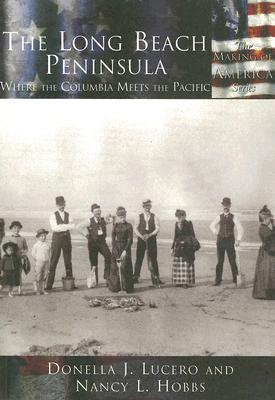 The Long Beach Peninsula: Where the Columbia Meets the Pacific  by  Donella J. Lucero